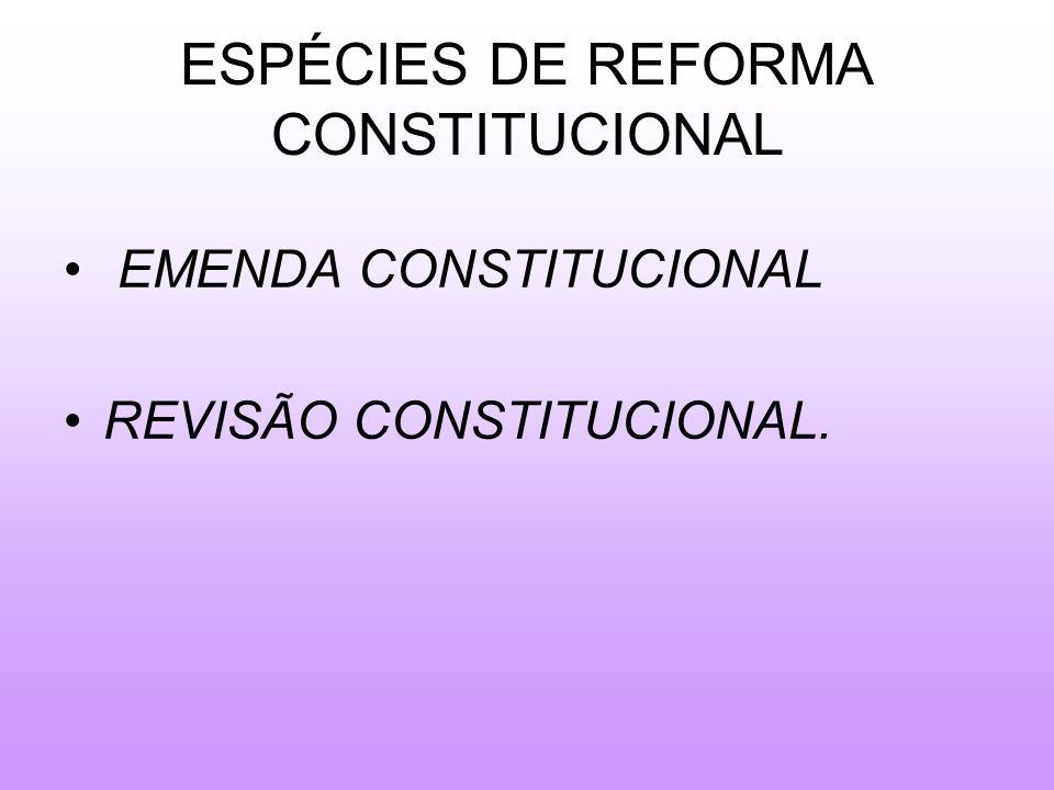 ESPÉCIES DE REFORMA CONSTITUCIONAL EMENDA CONSTITUCIONAL REVISÃO CONSTITUCIONAL.