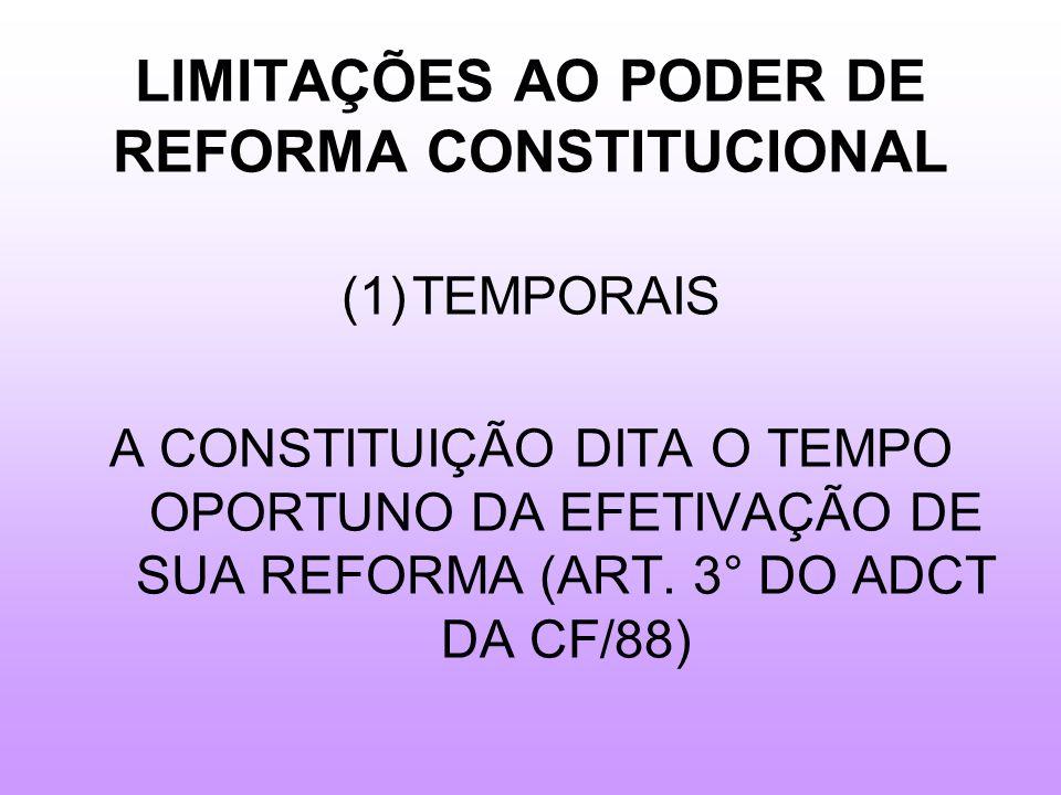 LIMITAÇÕES AO PODER DE REFORMA CONSTITUCIONAL (1)TEMPORAIS A CONSTITUIÇÃO DITA O TEMPO OPORTUNO DA EFETIVAÇÃO DE SUA REFORMA (ART.