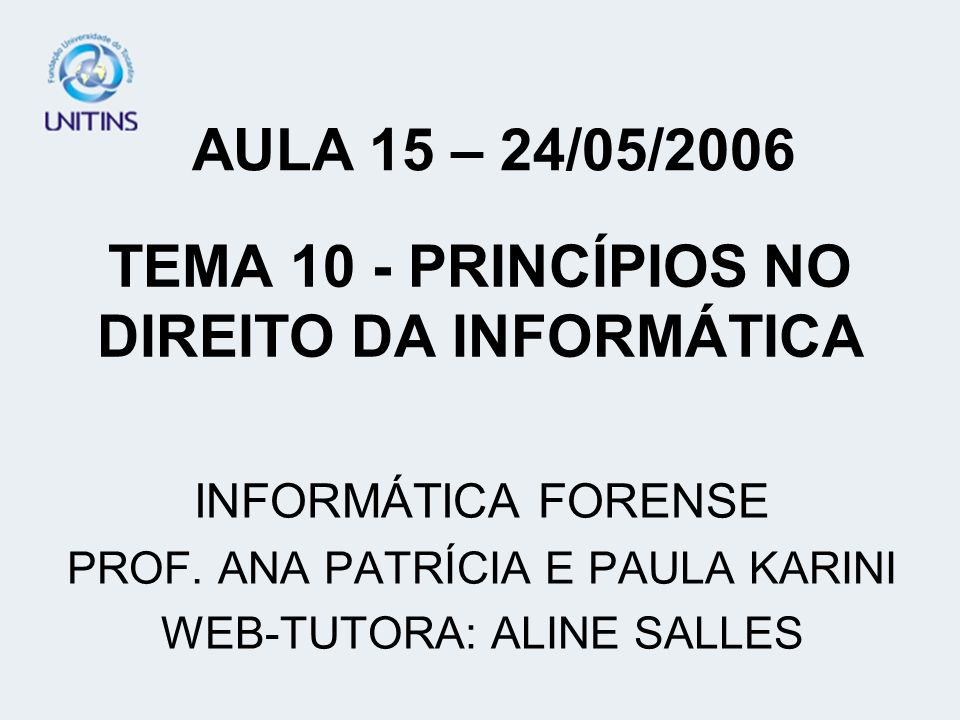 TEMA 10 - PRINCÍPIOS NO DIREITO DA INFORMÁTICA INFORMÁTICA FORENSE PROF.