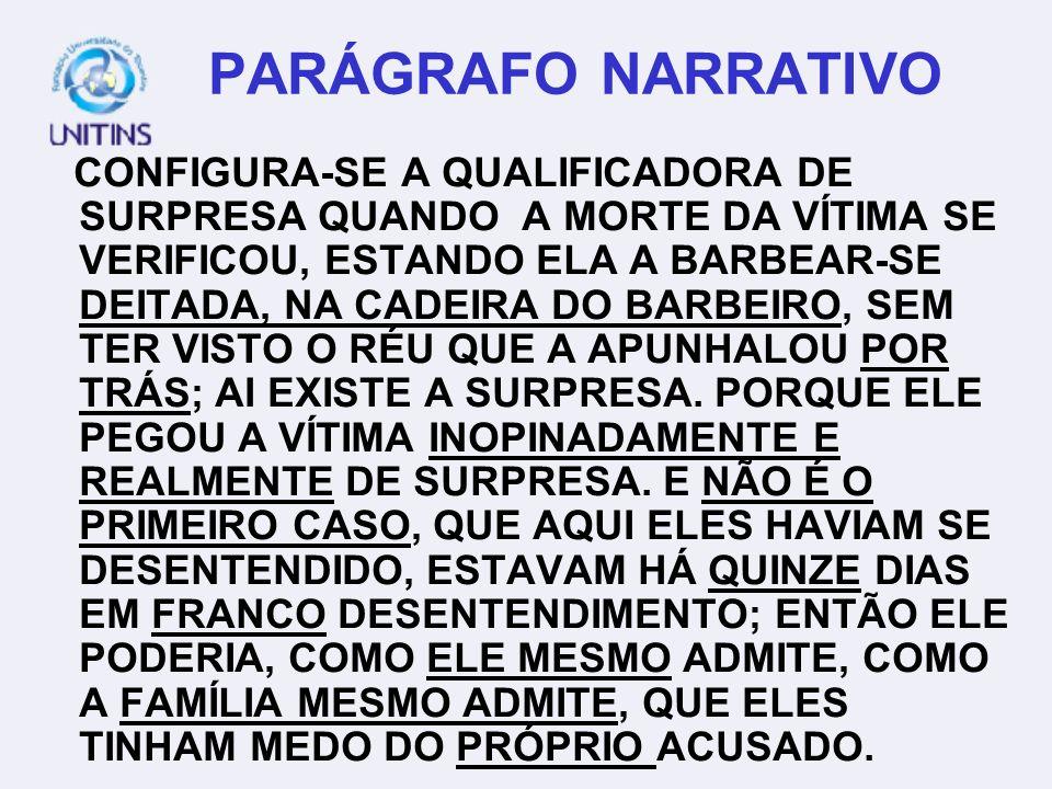 PARÁGRAFO NARRATIVO CONFIGURA-SE A QUALIFICADORA DE SURPRESA QUANDO A MORTE DA VÍTIMA SE VERIFICOU, ESTANDO ELA A BARBEAR-SE DEITADA, NA CADEIRA DO BA
