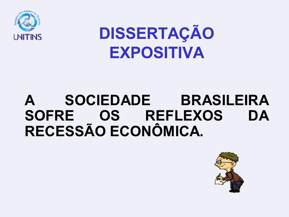 DISSERTAÇÃO EXPOSITIVA A SOCIEDADE BRASILEIRA SOFRE OS REFLEXOS DA RECESSÃO ECONÔMICA.