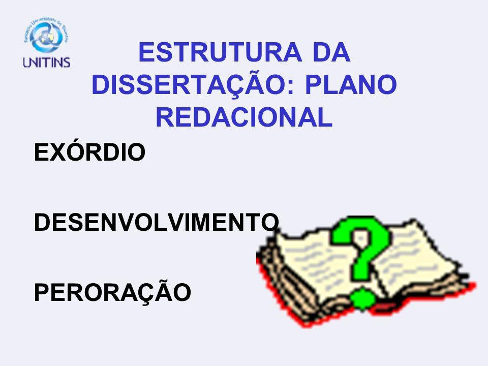 ESTRUTURA DA DISSERTAÇÃO: PLANO REDACIONAL EXÓRDIO DESENVOLVIMENTO PERORAÇÃO