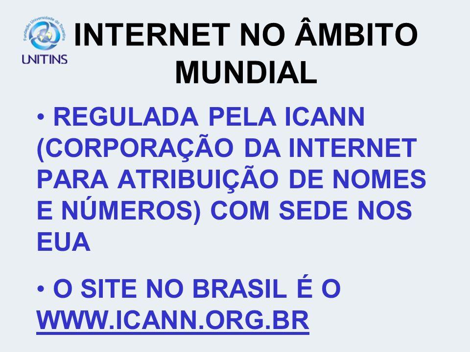 INTERNET NO BRASIL REGULADA PELO CGI (COMITÊ GESTOR DA INTERNET) – WWW.CGI.BR INSTITUÍDO PELA PORTARIA INTERMINISTERIAL N.