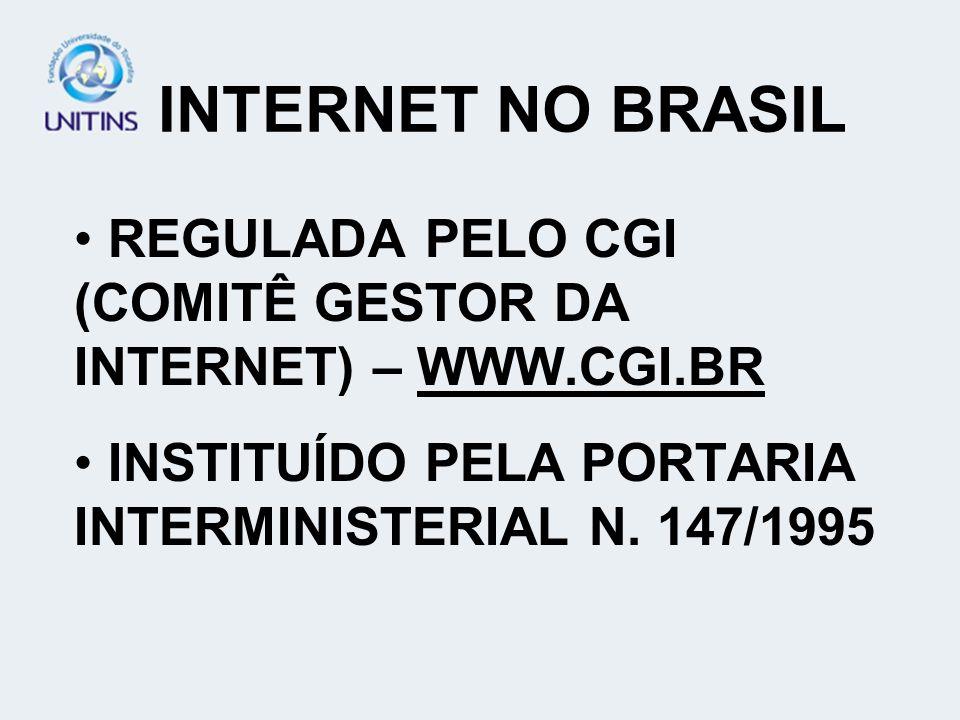 INTERNET NO BRASIL REGULADA PELO CGI (COMITÊ GESTOR DA INTERNET) – WWW.CGI.BR INSTITUÍDO PELA PORTARIA INTERMINISTERIAL N. 147/1995