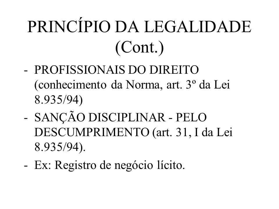 PRINCÍPIO DA LEGALIDADE (Cont.) -PROFISSIONAIS DO DIREITO (conhecimento da Norma, art. 3º da Lei 8.935/94) -SANÇÃO DISCIPLINAR - PELO DESCUMPRIMENTO (