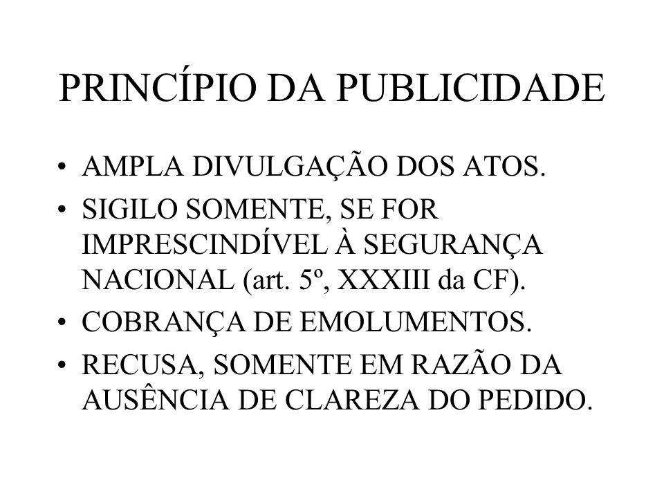 PRINCÍPIO DA PUBLICIDADE AMPLA DIVULGAÇÃO DOS ATOS. SIGILO SOMENTE, SE FOR IMPRESCINDÍVEL À SEGURANÇA NACIONAL (art. 5º, XXXIII da CF). COBRANÇA DE EM