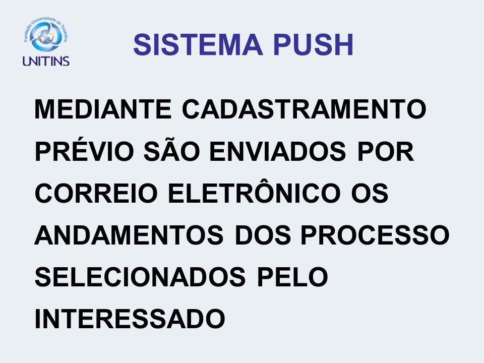 SISTEMA PUSH MEDIANTE CADASTRAMENTO PRÉVIO SÃO ENVIADOS POR CORREIO ELETRÔNICO OS ANDAMENTOS DOS PROCESSO SELECIONADOS PELO INTERESSADO