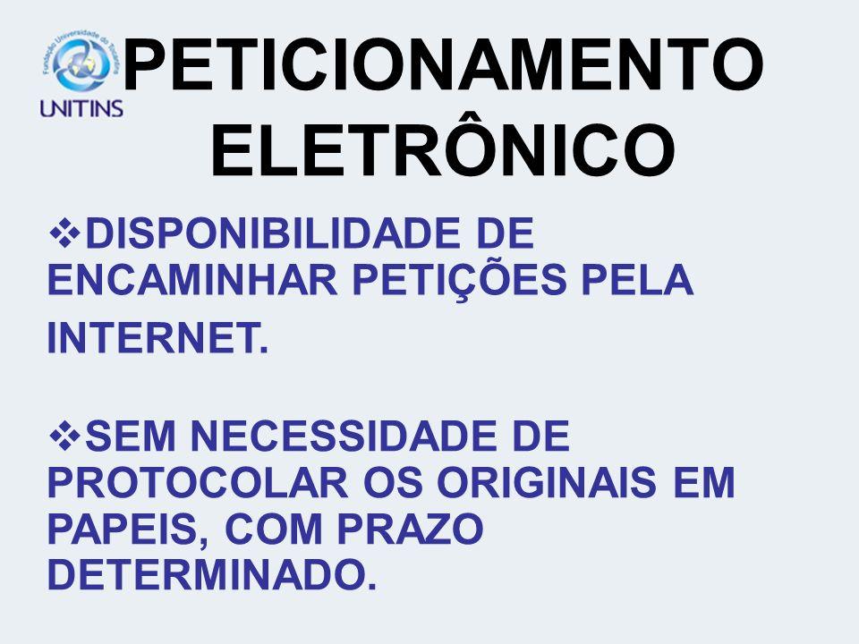 PETICIONAMENTO ELETRÔNICO DISPONIBILIDADE DE ENCAMINHAR PETIÇÕES PELA INTERNET.