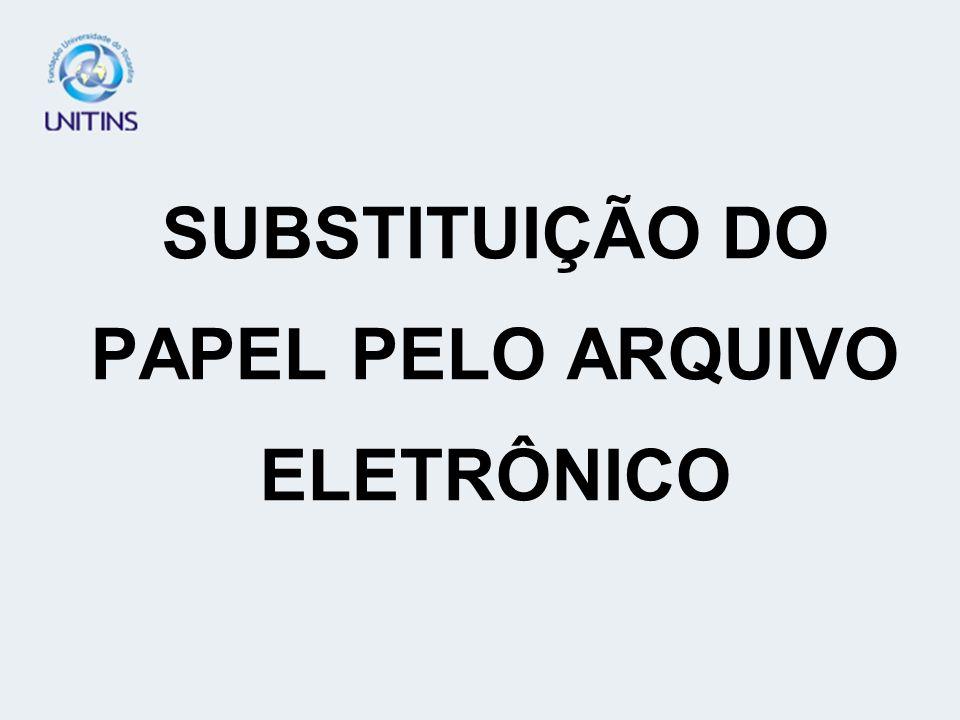 SUBSTITUIÇÃO DO PAPEL PELO ARQUIVO ELETRÔNICO