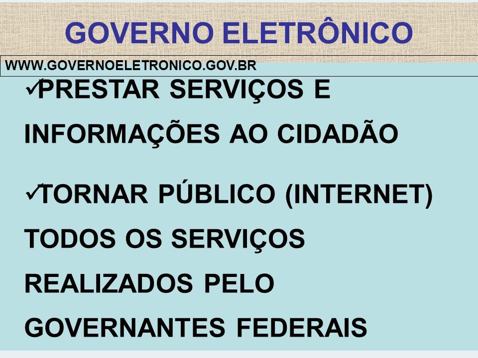 GOVERNO ELETRÔNICO PRESTAR SERVIÇOS E INFORMAÇÕES AO CIDADÃO TORNAR PÚBLICO (INTERNET) TODOS OS SERVIÇOS REALIZADOS PELO GOVERNANTES FEDERAIS WWW.GOVE