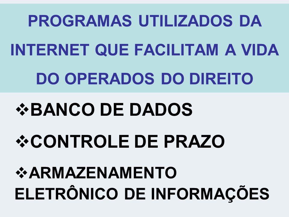 PROGRAMAS UTILIZADOS DA INTERNET QUE FACILITAM A VIDA DO OPERADOS DO DIREITO BANCO DE DADOS CONTROLE DE PRAZO ARMAZENAMENTO ELETRÔNICO DE INFORMAÇÕES