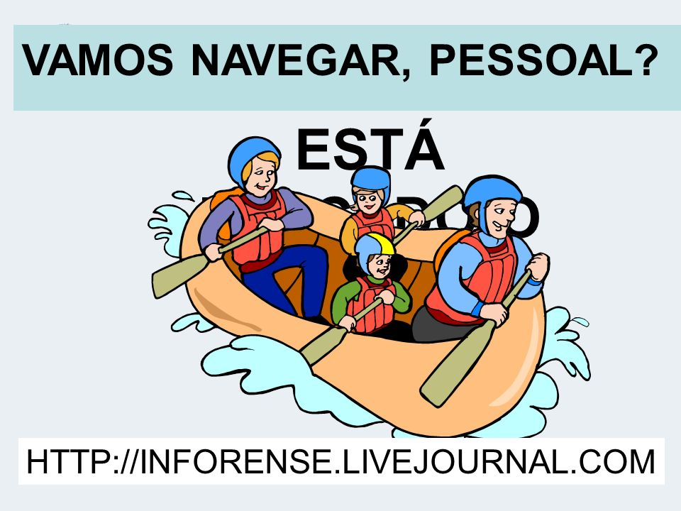 ESTÁ LANÇADO O DESAFIO... VAMOS NAVEGAR, PESSOAL? HTTP://INFORENSE.LIVEJOURNAL.COM