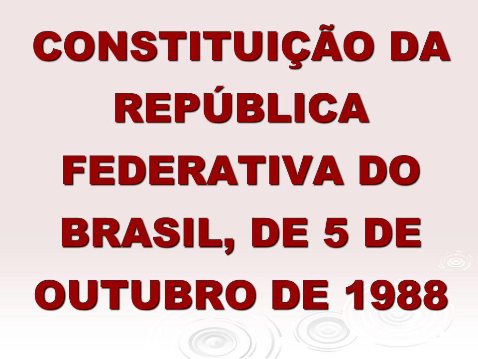 CONSTITUIÇÃO DA REPÚBLICA FEDERATIVA DO BRASIL, DE 5 DE OUTUBRO DE 1988