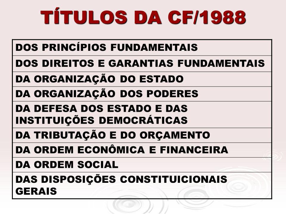 TÍTULOS DA CF/1988 DOS PRINCÍPIOS FUNDAMENTAIS DOS DIREITOS E GARANTIAS FUNDAMENTAIS DA ORGANIZAÇÃO DO ESTADO DA ORGANIZAÇÃO DOS PODERES DA DEFESA DOS