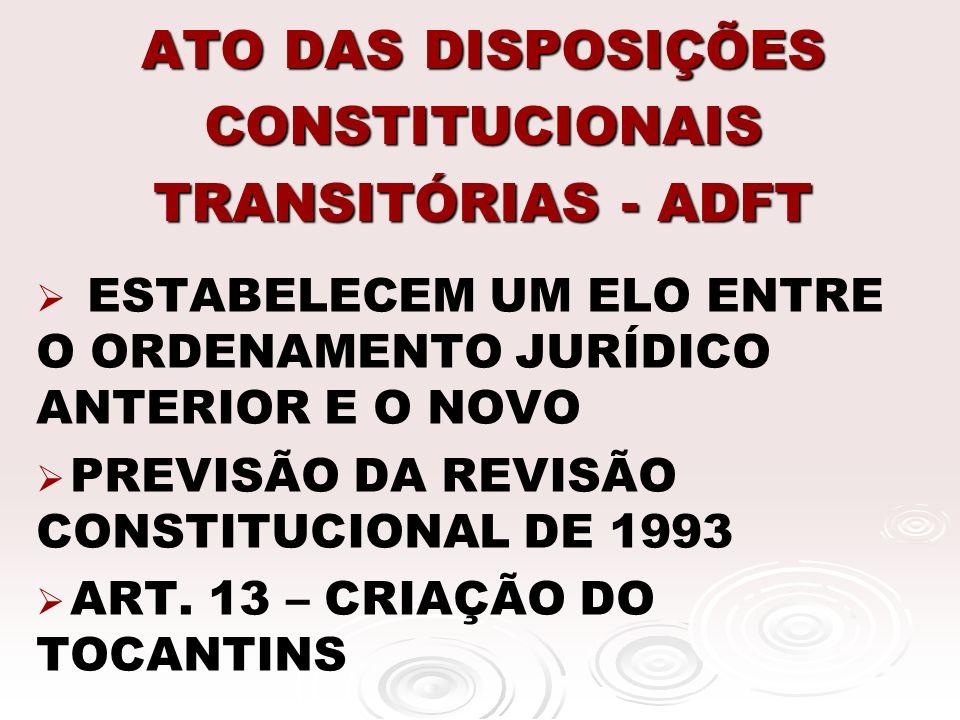 ATO DAS DISPOSIÇÕES CONSTITUCIONAIS TRANSITÓRIAS - ADFT ESTABELECEM UM ELO ENTRE O ORDENAMENTO JURÍDICO ANTERIOR E O NOVO PREVISÃO DA REVISÃO CONSTITU