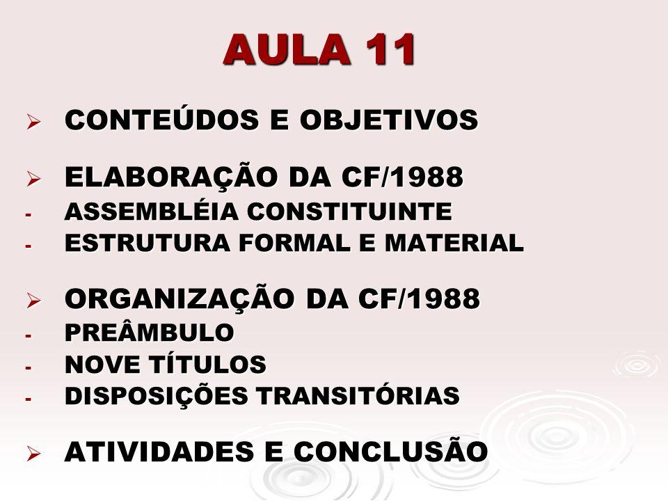 AULA 11 CONTEÚDOS E OBJETIVOS CONTEÚDOS E OBJETIVOS ELABORAÇÃO DA CF/1988 ELABORAÇÃO DA CF/1988 - ASSEMBLÉIA CONSTITUINTE - ESTRUTURA FORMAL E MATERIA