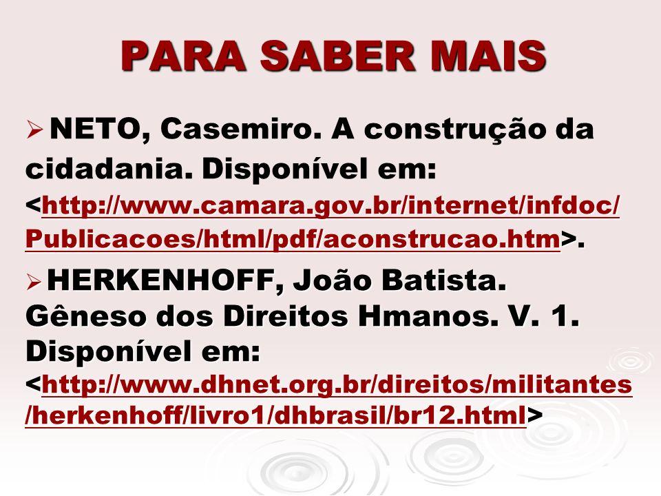 PARA SABER MAIS http://www.camara.gov.br/internet/infdoc/ Publicacoes/html/pdf/aconstrucao.htm>. NETO, Casemiro. A construção da cidadania. Disponível