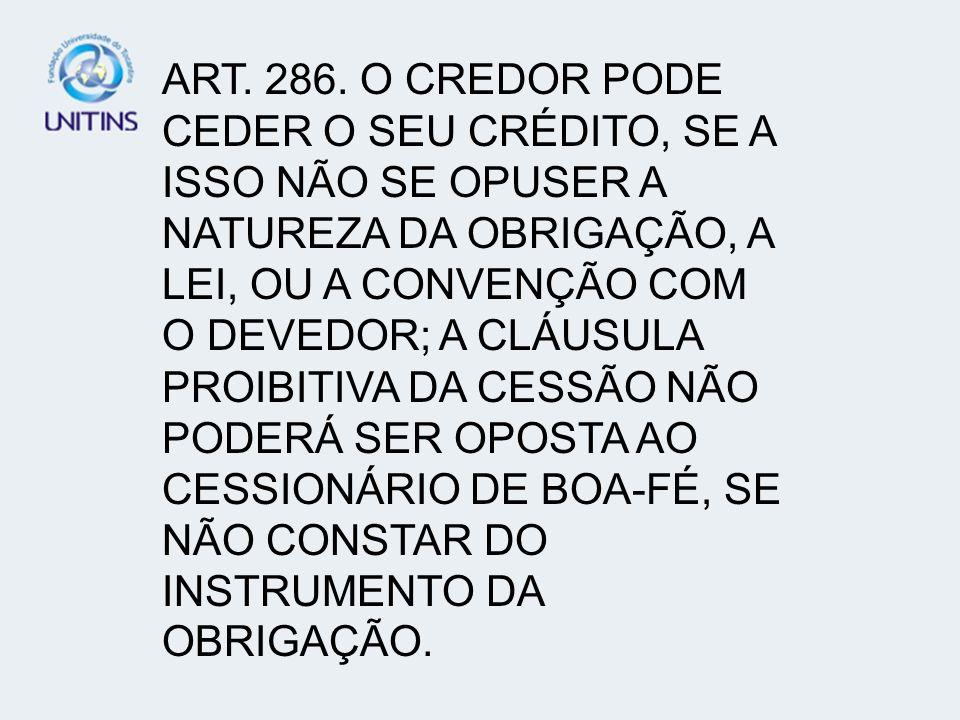 TÍTULO II – DA TRANSMISSÃO DAS OBRIGAÇÕES - CAPÍTULO I –DA CESSÃO DE CRÉDITO ART. 286 E SEGUINTES