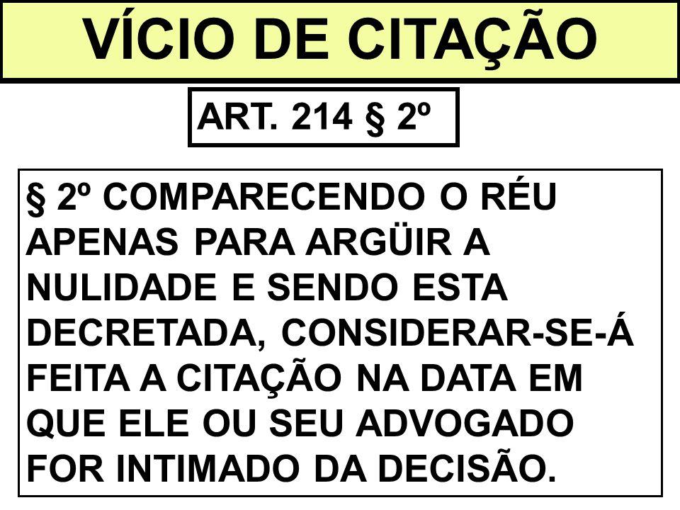 VÍCIO DE CITAÇÃO ART. 214 § 2º § 2º COMPARECENDO O RÉU APENAS PARA ARGÜIR A NULIDADE E SENDO ESTA DECRETADA, CONSIDERAR-SE-Á FEITA A CITAÇÃO NA DATA E