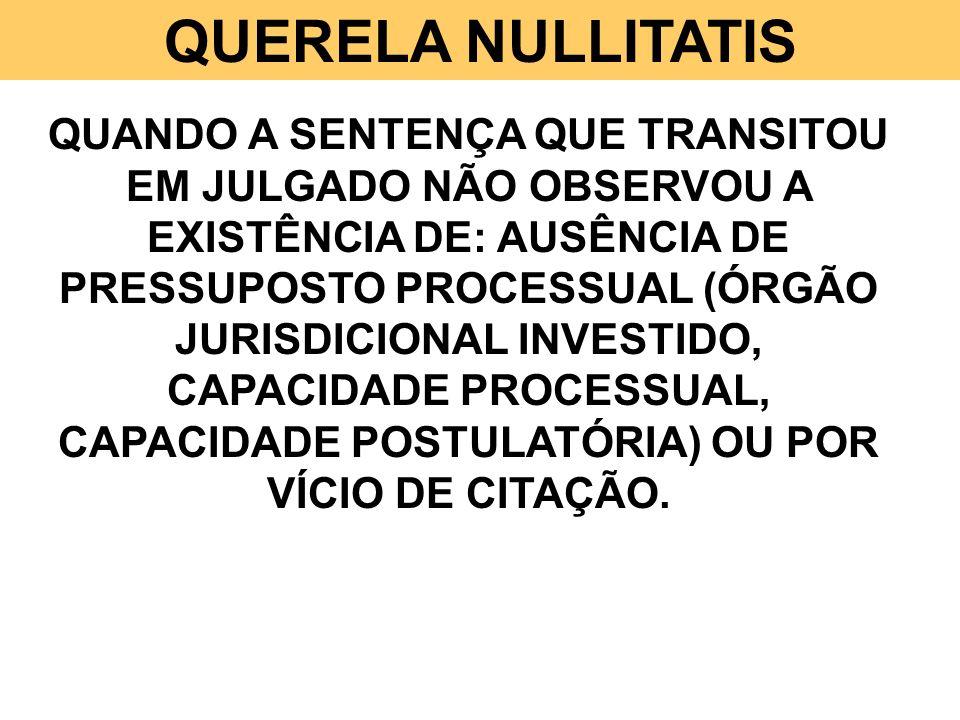 QUERELA NULLITATIS QUANDO A SENTENÇA QUE TRANSITOU EM JULGADO NÃO OBSERVOU A EXISTÊNCIA DE: AUSÊNCIA DE PRESSUPOSTO PROCESSUAL (ÓRGÃO JURISDICIONAL IN