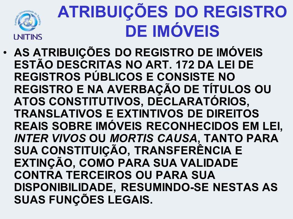 ATRIBUIÇÕES DO REGISTRO DE IMÓVEIS AS ATRIBUIÇÕES DO REGISTRO DE IMÓVEIS ESTÃO DESCRITAS NO ART.