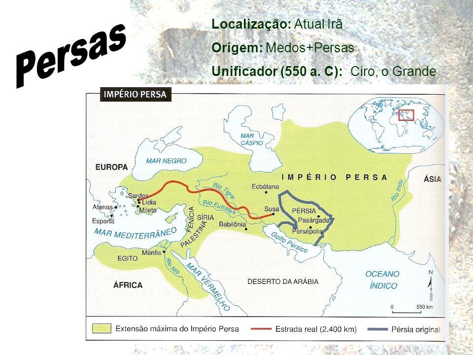 Localização: Atual Irã Origem: Medos+Persas Unificador (550 a. C): Ciro, o Grande