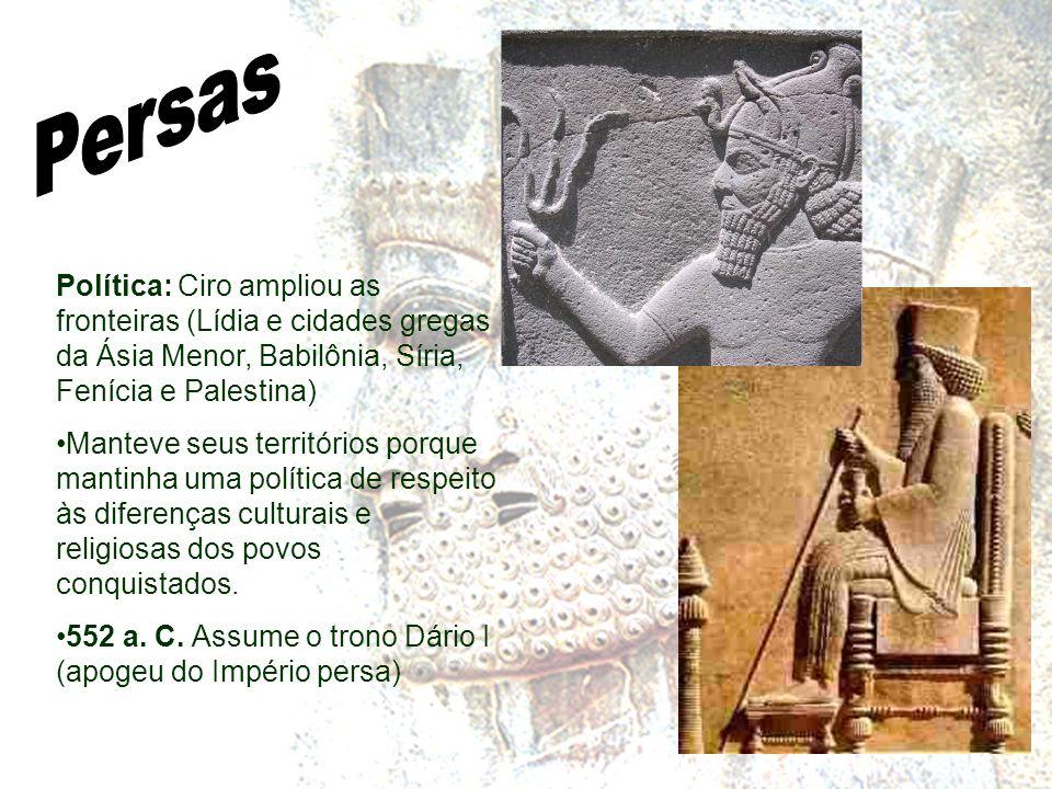 Política: Ciro ampliou as fronteiras (Lídia e cidades gregas da Ásia Menor, Babilônia, Síria, Fenícia e Palestina) Manteve seus territórios porque man