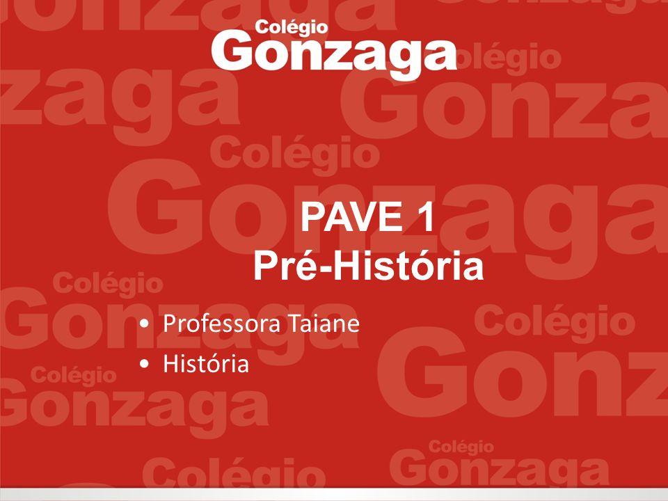 PAVE 1 Pré-História Professora Taiane História