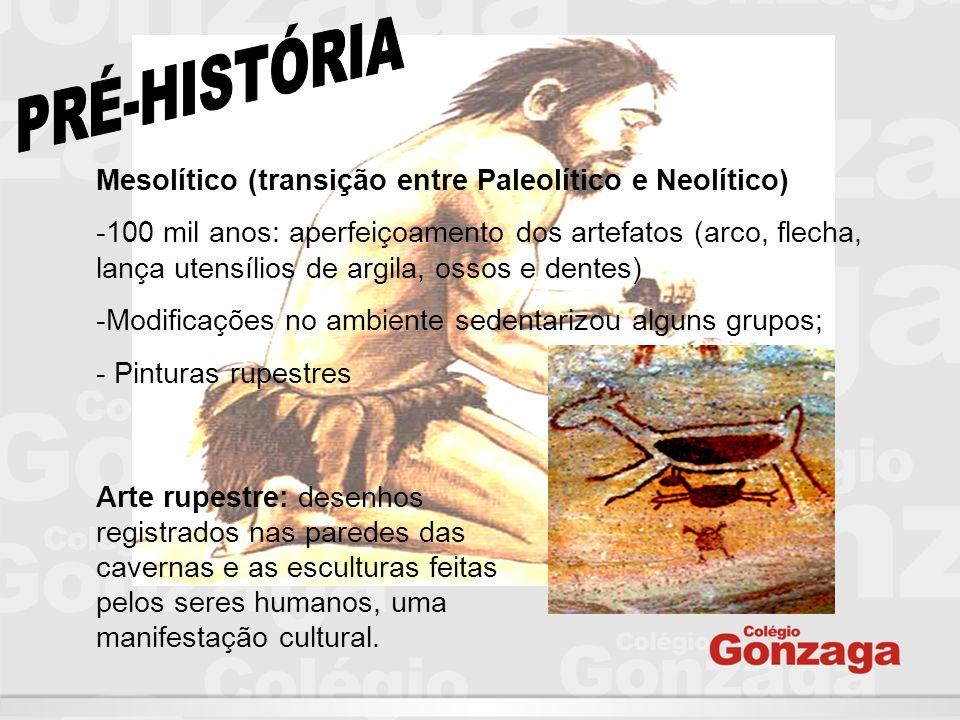 Mesolítico (transição entre Paleolítico e Neolítico) -100 mil anos: aperfeiçoamento dos artefatos (arco, flecha, lança utensílios de argila, ossos e d