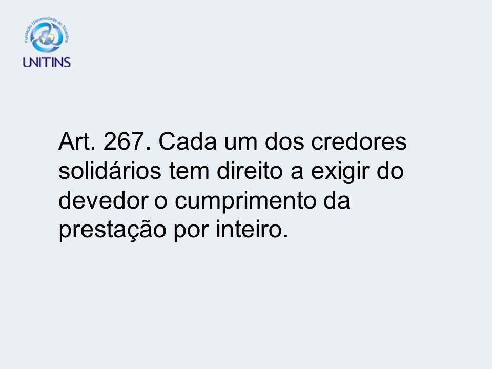 Cap. VI - DAS OBRIGAÇÕES SOLIDÁRIAS - Solidariedade ativa Solidariedade passiva Art.267 - integralidade da prestação - co-responsabilidade dos interes