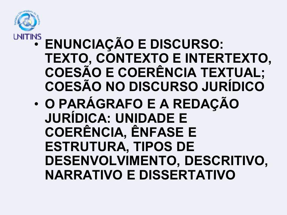 ENUNCIAÇÃO E DISCURSO: TEXTO, CONTEXTO E INTERTEXTO, COESÃO E COERÊNCIA TEXTUAL; COESÃO NO DISCURSO JURÍDICO O PARÁGRAFO E A REDAÇÃO JURÍDICA: UNIDADE