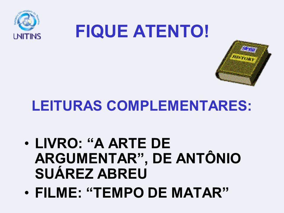 FIQUE ATENTO! LEITURAS COMPLEMENTARES: LIVRO: A ARTE DE ARGUMENTAR, DE ANTÔNIO SUÁREZ ABREU FILME: TEMPO DE MATAR