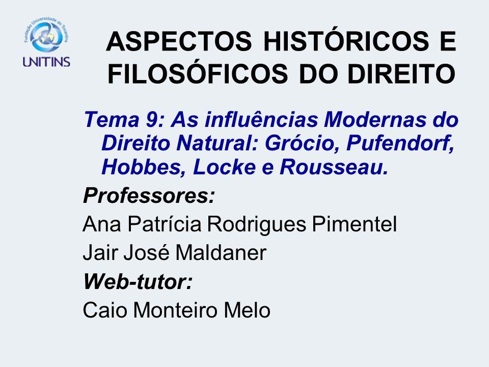 ASPECTOS HISTÓRICOS E FILOSÓFICOS DO DIREITO Tema 9: As influências Modernas do Direito Natural: Grócio, Pufendorf, Hobbes, Locke e Rousseau. Professo