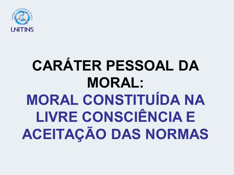 CARÁTER PESSOAL DA MORAL: MORAL CONSTITUÍDA NA LIVRE CONSCIÊNCIA E ACEITAÇÃO DAS NORMAS