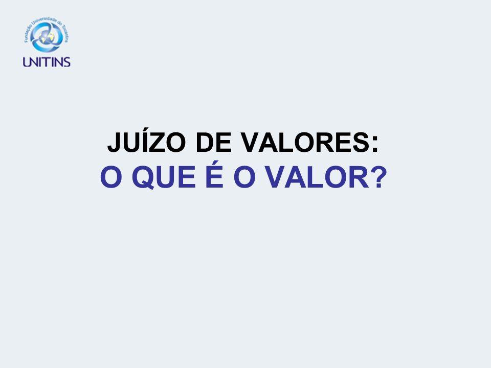 JUÍZO DE VALORES : O QUE É O VALOR?