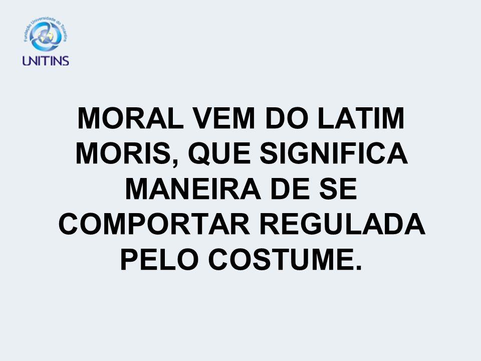 O COMPORTAMENTO MORAL É CONSCIENTE, LIVRE E OBRIGATÓRIO, CRIA UM DEVER.