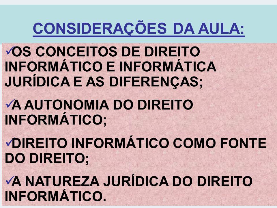 CONSIDERAÇÕES DA AULA: OS CONCEITOS DE DIREITO INFORMÁTICO E INFORMÁTICA JURÍDICA E AS DIFERENÇAS; A AUTONOMIA DO DIREITO INFORMÁTICO; DIREITO INFORMÁ