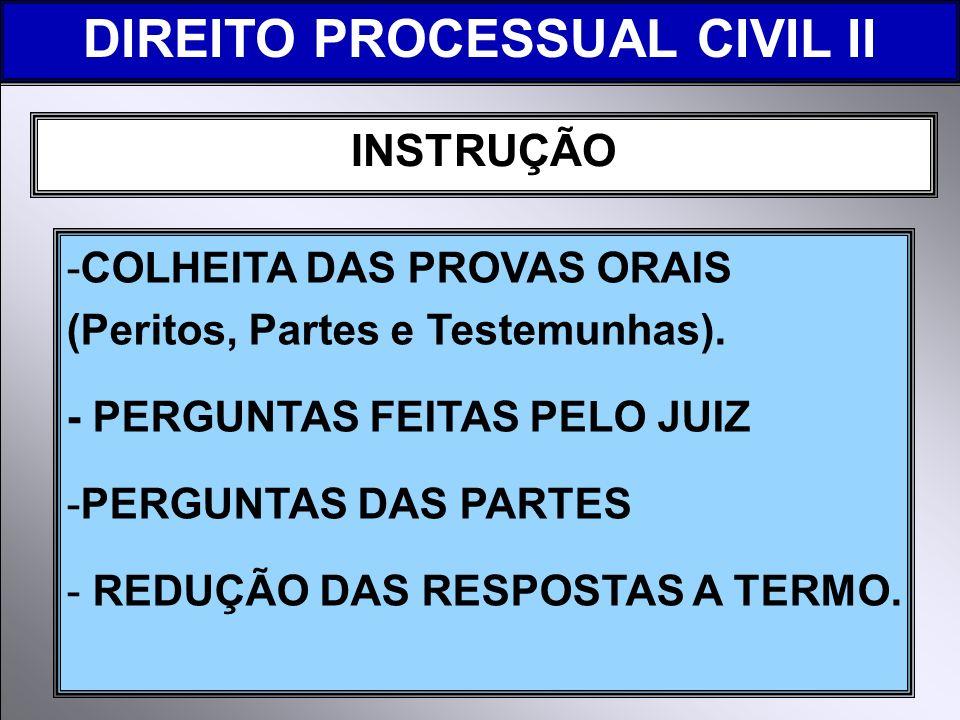 INSTRUÇÃO -COLHEITA DAS PROVAS ORAIS (Peritos, Partes e Testemunhas). - PERGUNTAS FEITAS PELO JUIZ -PERGUNTAS DAS PARTES - REDUÇÃO DAS RESPOSTAS A TER