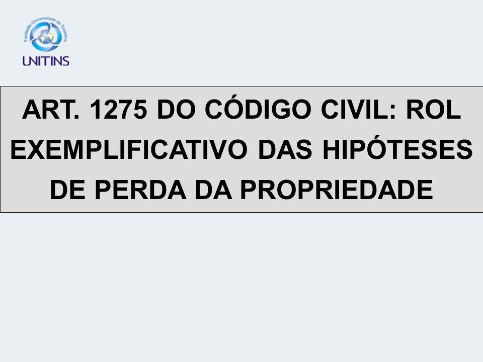 ART. 1275 DO CÓDIGO CIVIL: ROL EXEMPLIFICATIVO DAS HIPÓTESES DE PERDA DA PROPRIEDADE