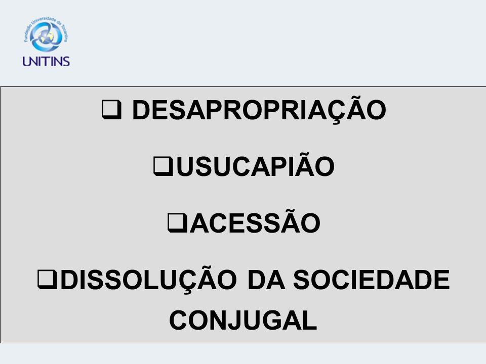 DESAPROPRIAÇÃO USUCAPIÃO ACESSÃO DISSOLUÇÃO DA SOCIEDADE CONJUGAL