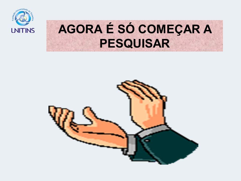AGORA É SÓ COMEÇAR A PESQUISAR