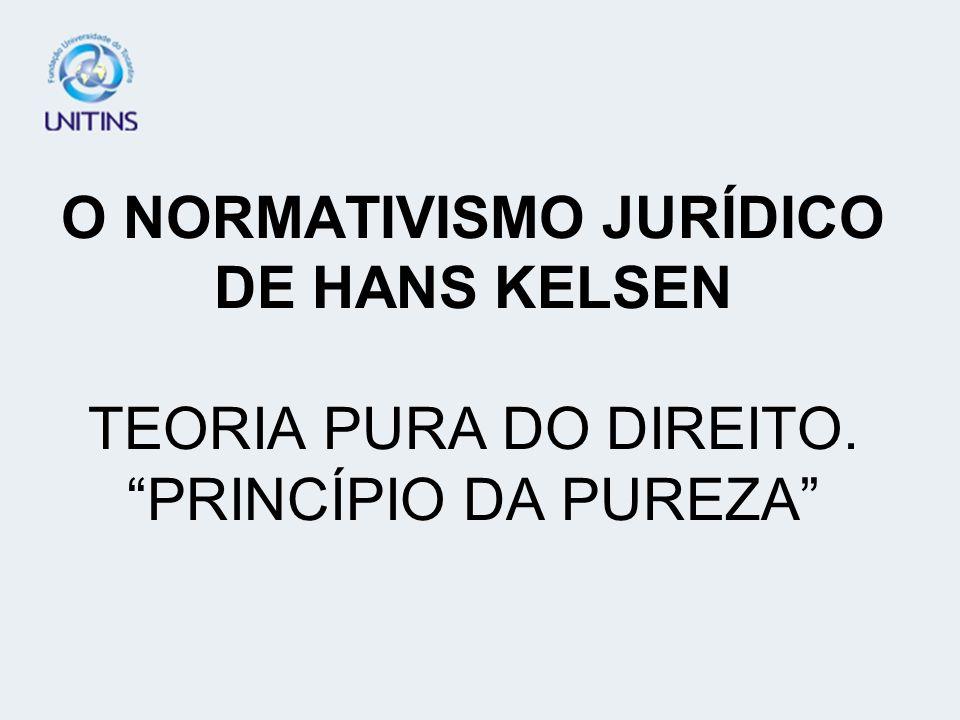 O NORMATIVISMO JURÍDICO DE HANS KELSEN TEORIA PURA DO DIREITO. PRINCÍPIO DA PUREZA