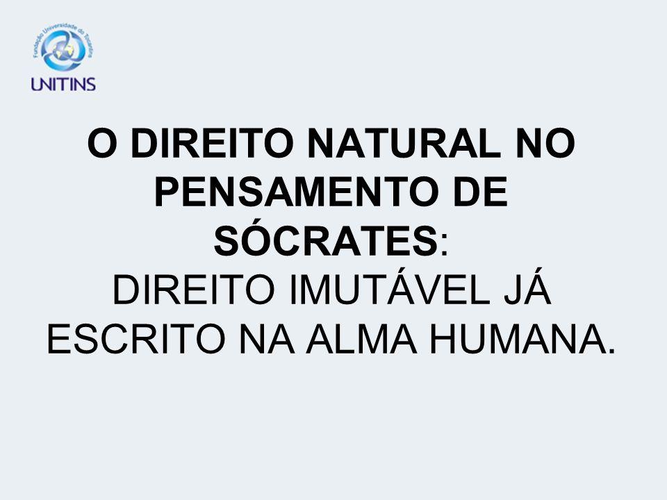 O DIREITO NATURAL NO PENSAMENTO DE SÓCRATES: DIREITO IMUTÁVEL JÁ ESCRITO NA ALMA HUMANA.