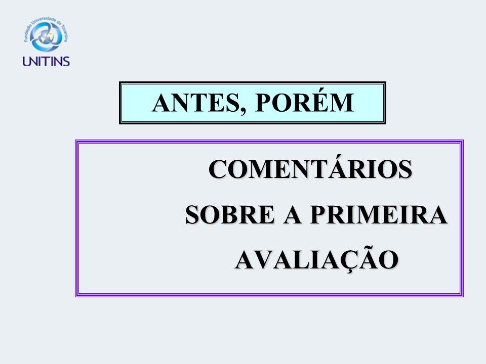 COMENTÁRIOS SOBRE A PRIMEIRA AVALIAÇÃO ANTES, PORÉM