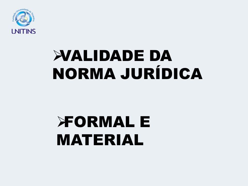 VALIDADE DA NORMA JURÍDICA FORMAL E MATERIAL