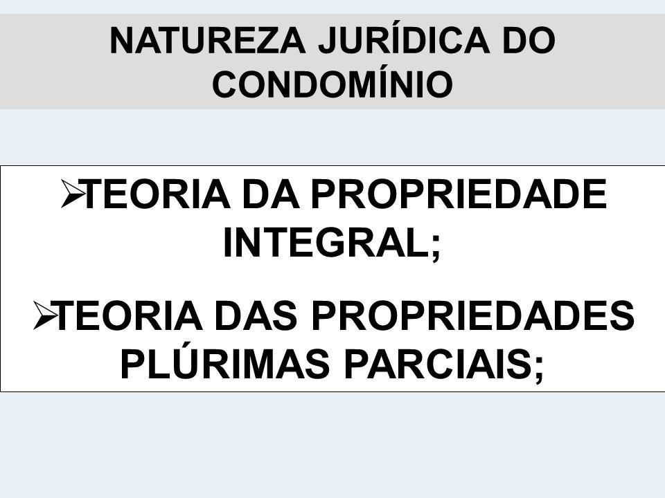 NATUREZA JURÍDICA DO CONDOMÍNIO TEORIA DA PROPRIEDADE INTEGRAL; TEORIA DAS PROPRIEDADES PLÚRIMAS PARCIAIS;