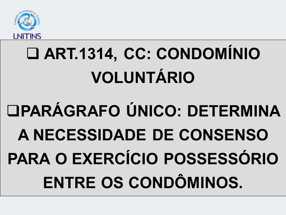 ART.1314, CC: CONDOMÍNIO VOLUNTÁRIO PARÁGRAFO ÚNICO: DETERMINA A NECESSIDADE DE CONSENSO PARA O EXERCÍCIO POSSESSÓRIO ENTRE OS CONDÔMINOS.