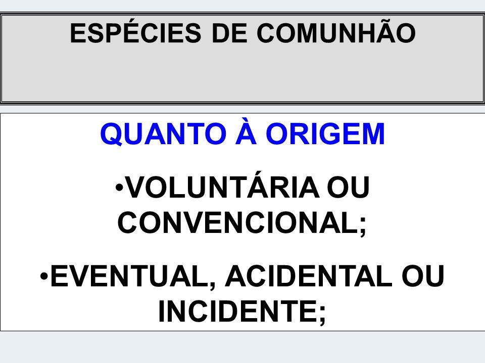 ESPÉCIES DE COMUNHÃO QUANTO AO OBJETO UNIVERSAL; PARTICULAR;