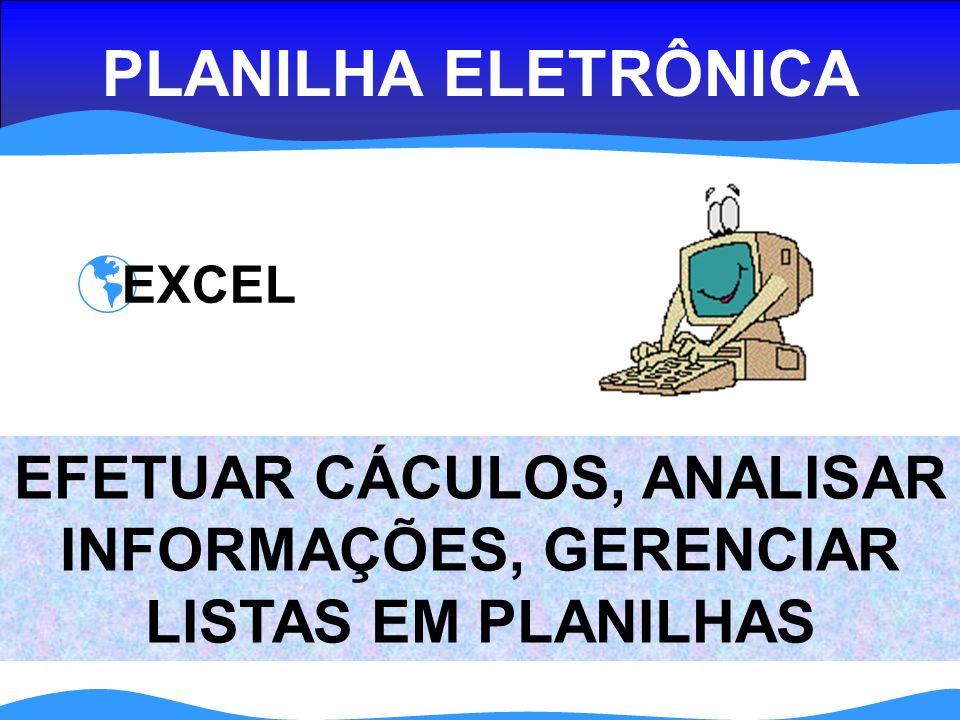 PLANILHA ELETRÔNICA EXCEL EFETUAR CÁCULOS, ANALISAR INFORMAÇÕES, GERENCIAR LISTAS EM PLANILHAS