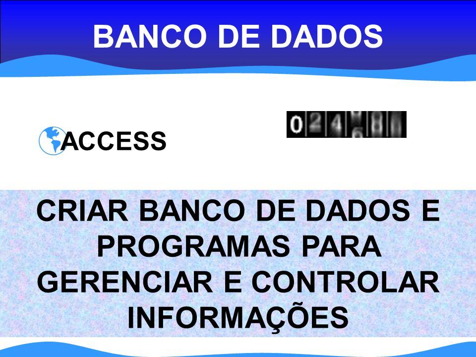 BANCO DE DADOS ACCESS CRIAR BANCO DE DADOS E PROGRAMAS PARA GERENCIAR E CONTROLAR INFORMAÇÕES